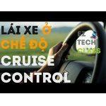 Cruise Control là gì? Chức năng và cách sử dụng cho người chưa biết