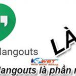Hangouts là gì? khái niệm và cách sử dụng Hangouts là gì?