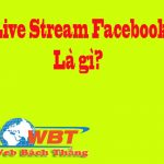 Live stream facebook là gì? hướng dẫn cách live straem ở Facebook