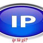 IP là gì? Tìm hiểu về địa chỉ IP và phân loại địa chỉ IP hiện nay