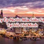 Máy Ép Nước Mía Siêu Sạch Tại Hồ Chí Minh Cao Cấp Giao Tận Nhà