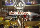 Bình Shisha Vip