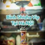 Bình Shisha Vip Tại Hà Nội Bán Chạy Chất Lượng Cao Đảm Bảo