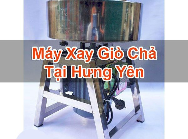 Máy Xay Giò Chả Tại Hưng Yên