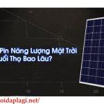 Tấm Pin Năng Lượng Mặt Trời Có Tuổi Thọ Bao Lâu? – Hỏi Đáp Là Gì BT
